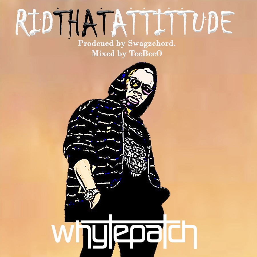 Whytepatch - Rid That Attitude