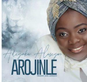 Gospel Music: Adeyinka Alaseyori – Arojinle (Oni Duro Mi Ese O)