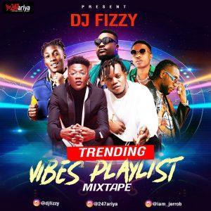 Download Mixtape: DJ Fizzy – Trending Vibes Playlist Mix