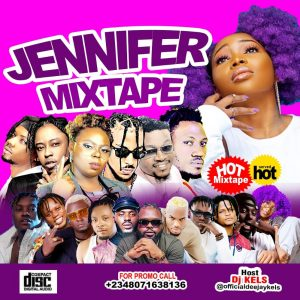 Download Mixtape: DJ Kels – Jennifer Mixtape