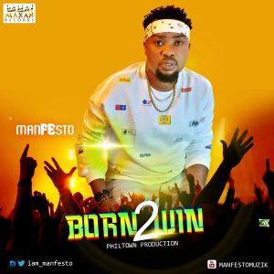 Download Music: Manfesto – Born 2 Win