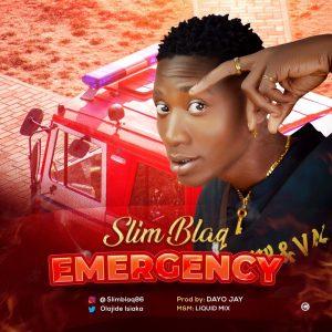 Download Music: Slim Blaq – Emergency (Prod By Dhayo Jay)