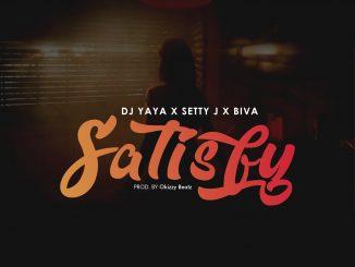 DJ Yaya - Satisfy Ft. Setty J x Biva